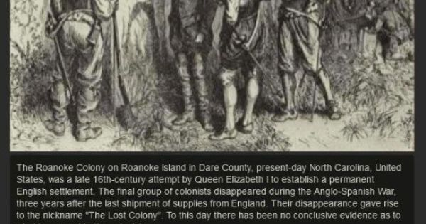 roanoke the colony shrouded in mystery Anthropologist lee miller, author of roanoke: solving the mystery of the lost colony, has a different theory she believes that a key player in queen elizabeth i's court conspired to make sure the colonists stayed lost for good.