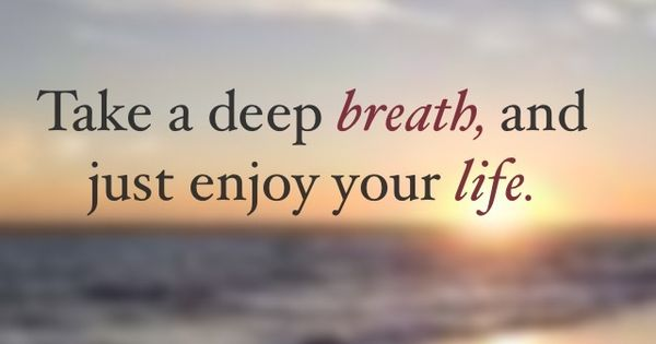 Just breathe! relax quote Life Quotes Pinterest