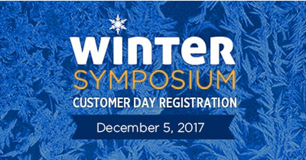 Winter Symposium Is Coming Soon And We Don T Want You To Miss It Registration Is Open For All Customers To Atte Customer Day Looking Forward To Seeing You Day