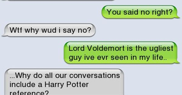 Harry potter humor. The funny thing is the person their texting is