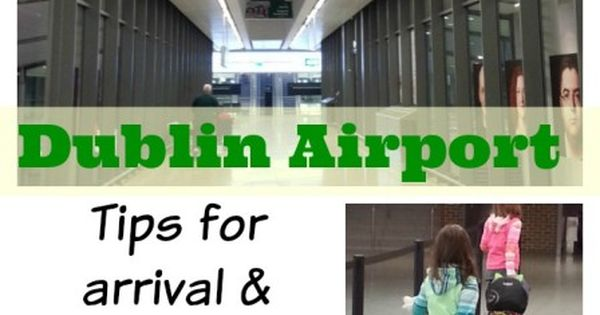 Dublin Airport tips for arrival and departure. Ireland's busiest airport will likely