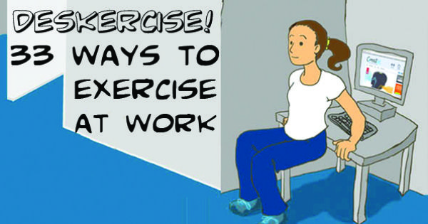 Deskercise! 33 Ways to Exercise at Work. Can use as a recovery