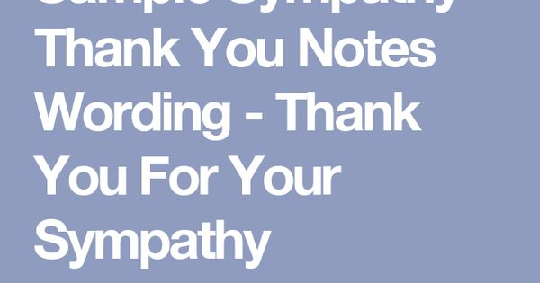 Sample Sympathy Thank You Notes Wording - Thank You For ...