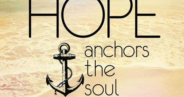 hope quotes images | Hope anchors the soul! Pass this on if