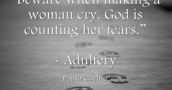 Beware When Making A Woman Cry God Is Counting Her Tears