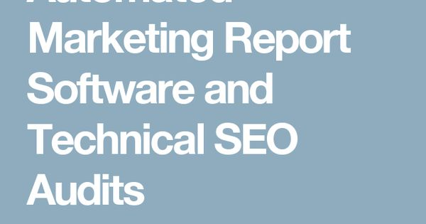 Automated Marketing Report Software and Technical SEO Audits - marketing report