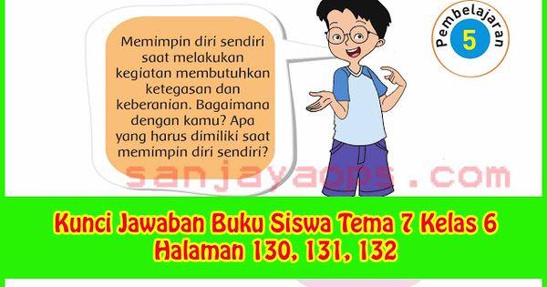 Kunci Jawaban Tema 7 Kelas 6 Halaman 130 131 132 Buku Berkelas Kepemimpinan