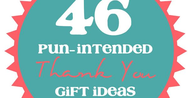 46 pun intended thank you gift ideas some of them are What is a nice thank you gift