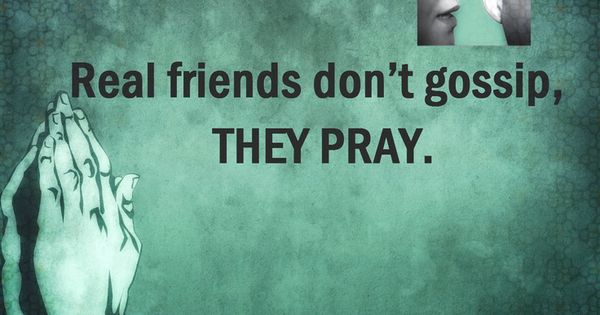 Gossip Family Quotes: Real Friends Don't Gossip, They Pray. Www.inspirethebook