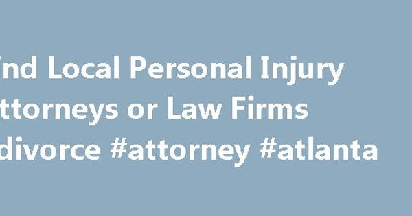 Find Local Personal Injury Attorneys or Law Firms #divorce - free divorce forms papers