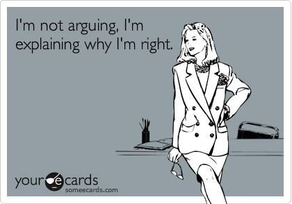 Im Not Arguing Im Explaining Why Im Right True That Funny Quotes Ecards Funny Words