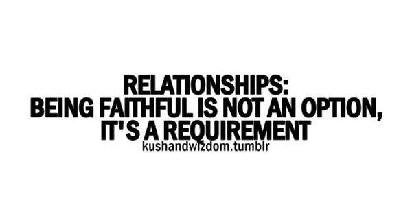 relationships being faithful is not an option its a requirement