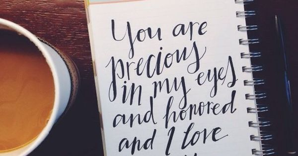 """I Love You Quotes Pinterest: """"You Are Precious In My Eyes And Honored And I Love You"""