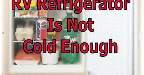 Rv Refrigerator Is Not Cold Enough Rv Refrigerator Rv Travel