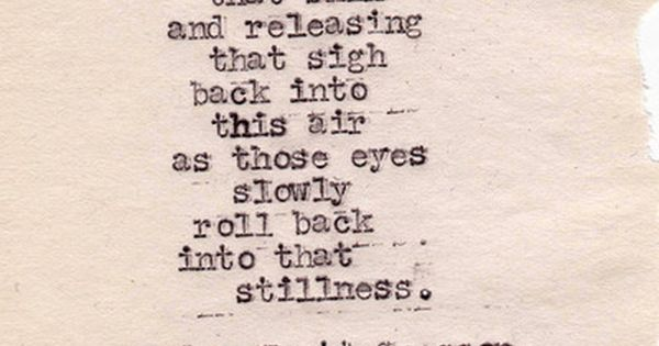 Tyler Knott Gregson, Typewriter Series Quiet possibly the sexiest thing I've read