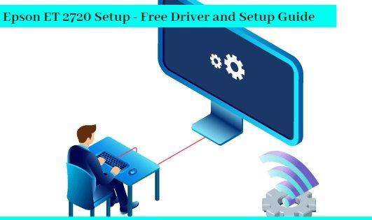 Epson Et 2720 Setup Free Driver And Setup Guide Epson Printer Driver Printer