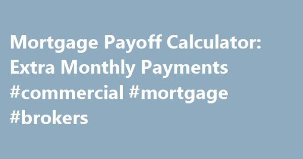 Mortgage Payoff Calculator Extra Monthly Payments #commercial - mortgage payoff calculators