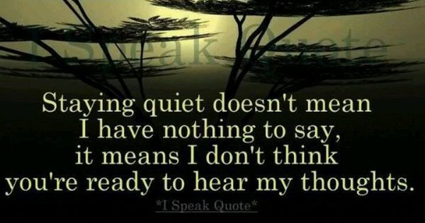 Quotes That Mean Nothing: Staying Quiet Doesn't Mean I Have Nothing To Say, It Means