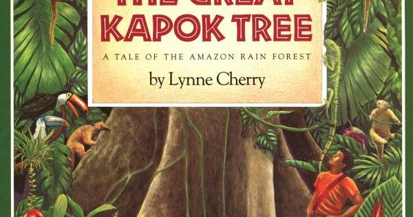 The Great Kapok Tree by Lynne Cherry: A tale of the Amazon