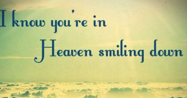 I Know You're In Heaven Smiling Down... Grief. Mourning