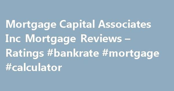 Mortgage Capital Associates Inc Mortgage Reviews Ratings – Bank Rate Mortgage Calculator