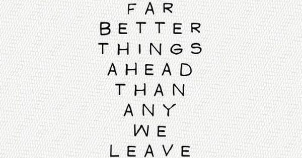 Motivational quote - there are far better things ahead than any we