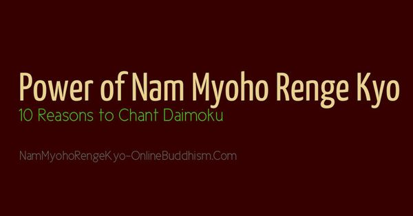 Power of nam myoho renge kyo 10 reasons to chant daimoku read here