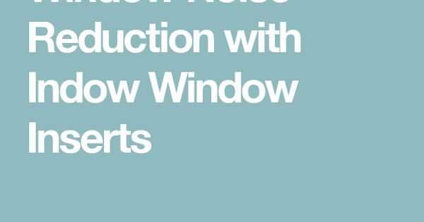 Window noise reduction with indow window inserts my for Window noise reduction
