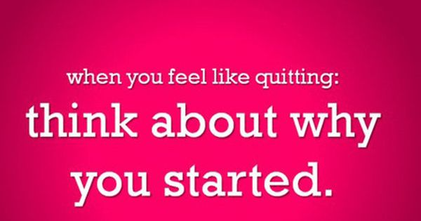 """When you feel like quitting, think about why you started."" Fitness Inspiration"
