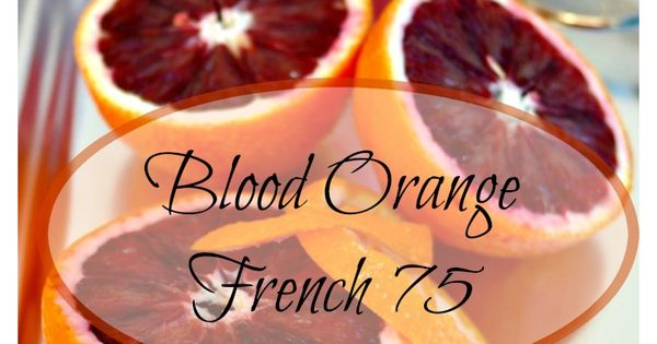 Blood Orange French 75 | Recipe | Beautiful, Orange drinks and TES