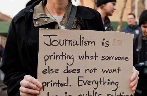 TRUTH Journalism is printing what someone else does not want printed. Everything