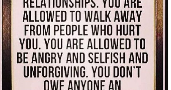 You are allowed to terminate toxic relationships  You are