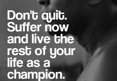 #muhammadali Don't quit. suffer now and live the rest of your life