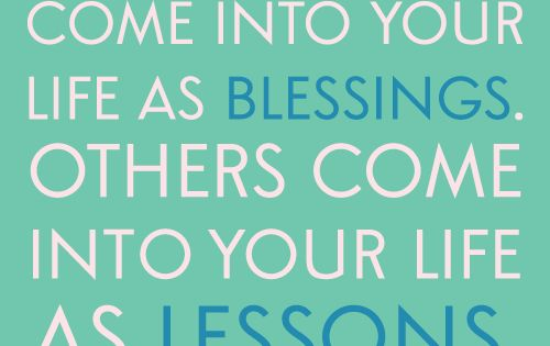 Some people come into your life as blessings. Others come into your