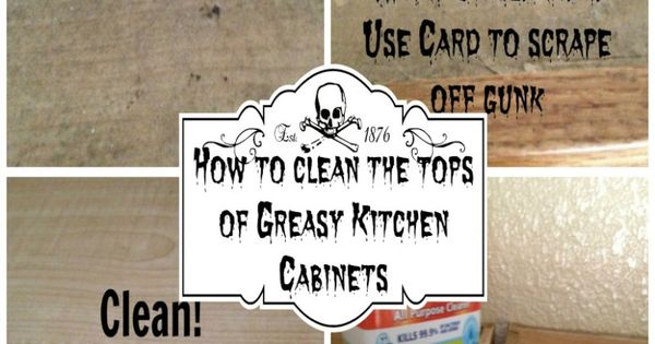 How to clean the tops of greasy kitchen cabinets see for Best cleaning solution for greasy kitchen cabinets