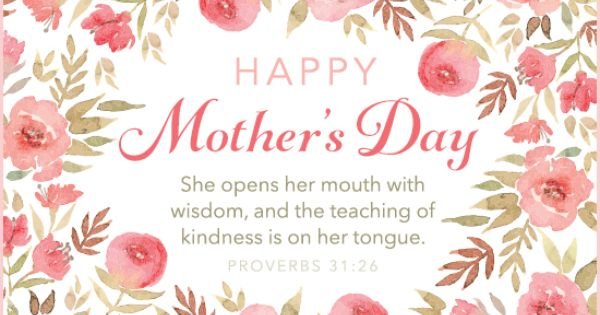 Happy Mother S Day She Opens Her Mouth With Wisdom And The Teaching Of Kindness Is On Free Mothers Day Cards Happy Mother S Day Greetings Mothers Day Cards