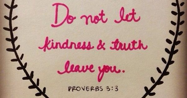 Proverbs 3:3 Kindness Truth Needed this reminder today!