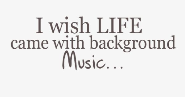 That would be awesome! - life came with background music.