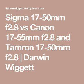 Sigma 17 50mm F2 8 Vs Canon 17 55mm F2 8 And Tamron 17 50mm F2 8 Tamron Sigma Canon