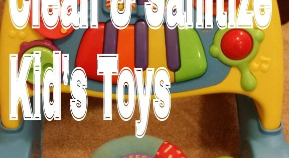 How To Properly Disinfect Toys : How to properly clean and sanitize kid s toys cleaning