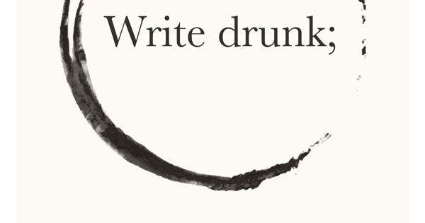 Write drunk, edit sober ErnestHemingway