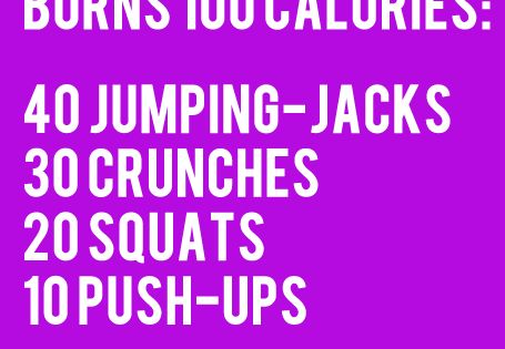 Burn 100 calories. Easy to remember, good way to burn calories on