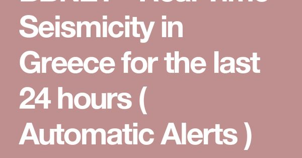 BBNET - Real Time Seismicity in Greece for the last 24 hours ( Automatic Alerts )
