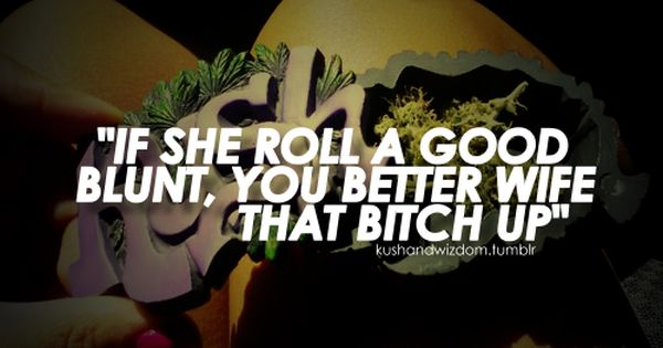 Rolling Weed Tumblr Quotes