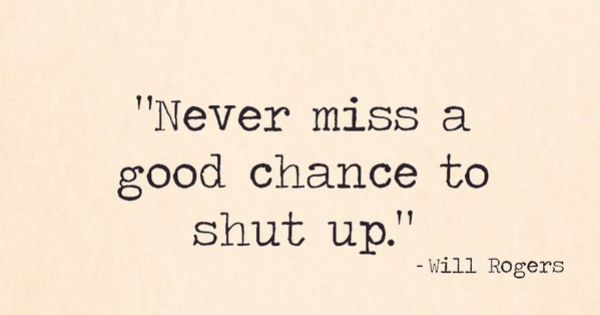 Never Miss A Chance Lo Sabes: Never Miss A Good Chance To Shut Up