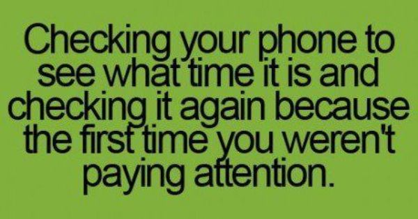 Teenager Post 2680: Checking your phone to see what time it is