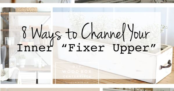 8 Ways To Channel Your Inner Fixer Upper Decor Styles