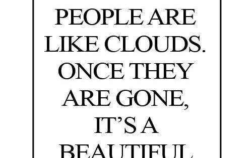 People & Clouds Quote! Man this is so true.