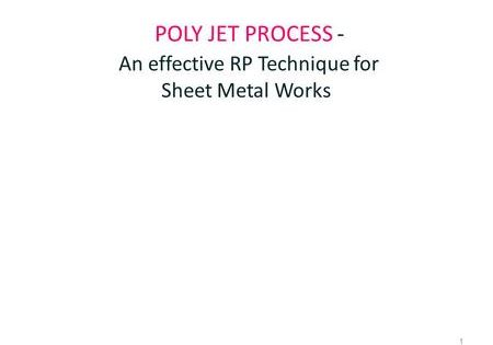 1 Poly Jet Process An Effective Rp Technique For Sheet Metal Works Metal Words Fused Deposition Modeling Industrial Grade