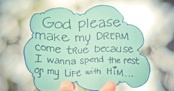 God Please Make My Dream Come True Because I Wanna Spend The Rest